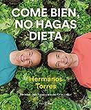 Come bien, no hagas dieta: Recetas deliciosas para...
