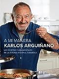 A mi manera: Las recetas fundamentales de la cocina...