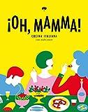 ¡Oh, mamma!: Cocina italiana con 'molto amore'...