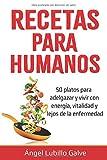 RECETAS PARA HUMANOS: 50 Platos para estar delgado y...